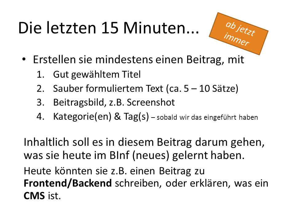 Die letzten 15 Minuten... Erstellen sie mindestens einen Beitrag, mit 1.Gut gewähltem Titel 2.Sauber formuliertem Text (ca. 5 – 10 Sätze) 3.Beitragsbi