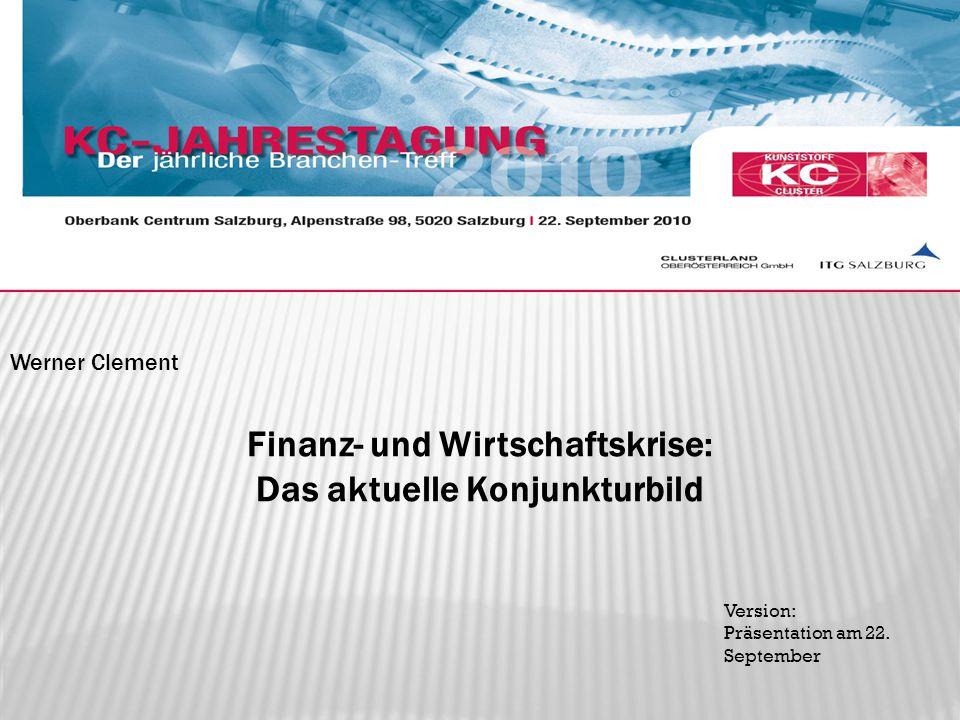 Werner Clement Finanz- und Wirtschaftskrise: Das aktuelle Konjunkturbild Version: Präsentation am 22.
