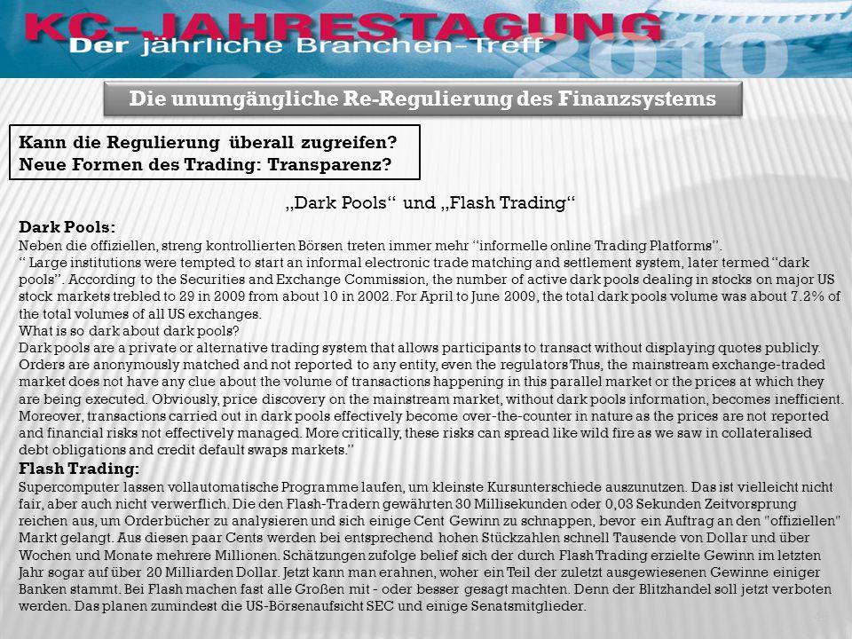 """""""Dark Pools"""" und """"Flash Trading"""" 46 Die unumgängliche Re-Regulierung des Finanzsystems Kann die Regulierung überall zugreifen? Neue Formen des Trading"""