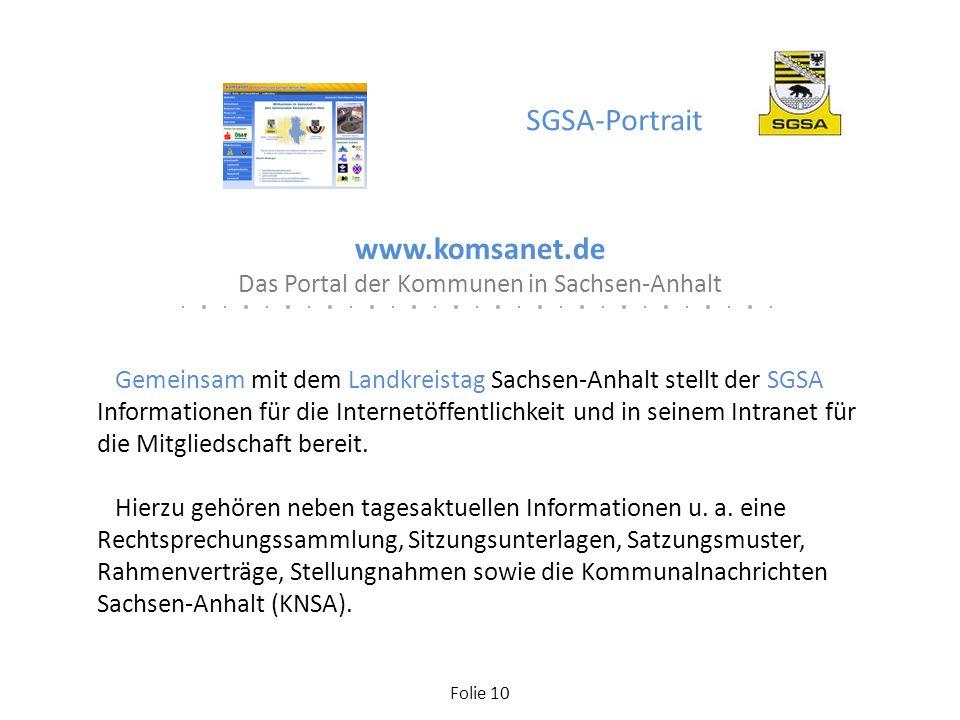 Folie 10 www.komsanet.de Das Portal der Kommunen in Sachsen-Anhalt Gemeinsam mit dem Landkreistag Sachsen-Anhalt stellt der SGSA Informationen für die