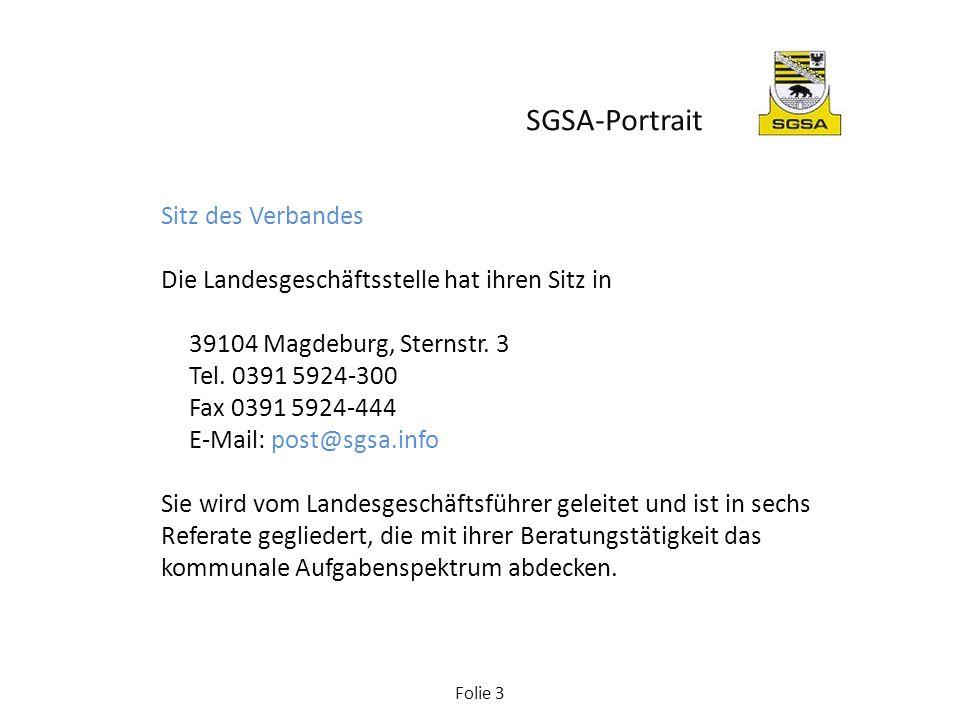 Folie 3 Sitz des Verbandes Die Landesgeschäftsstelle hat ihren Sitz in 39104 Magdeburg, Sternstr. 3 Tel. 0391 5924-300 Fax 0391 5924-444 E-Mail: post@