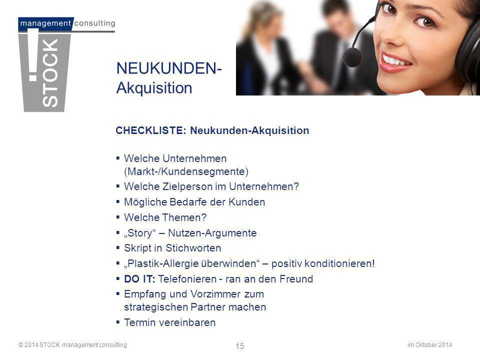 im Oktober 2014© 2014 STOCK management consulting 15 NEUKUNDEN- Akquisition CHECKLISTE: Neukunden-Akquisition  Welche Unternehmen (Markt-/Kundensegme