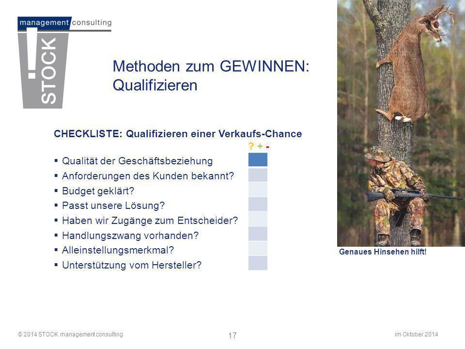 im Oktober 2014© 2014 STOCK management consulting 17 Methoden zum GEWINNEN: Qualifizieren CHECKLISTE: Qualifizieren einer Verkaufs-Chance  Qualität d