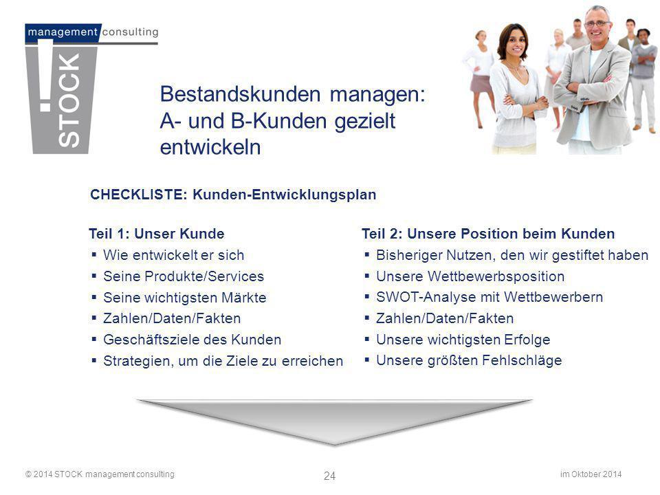 im Oktober 2014© 2014 STOCK management consulting 24 Bestandskunden managen: A- und B-Kunden gezielt entwickeln CHECKLISTE: Kunden-Entwicklungsplan Te