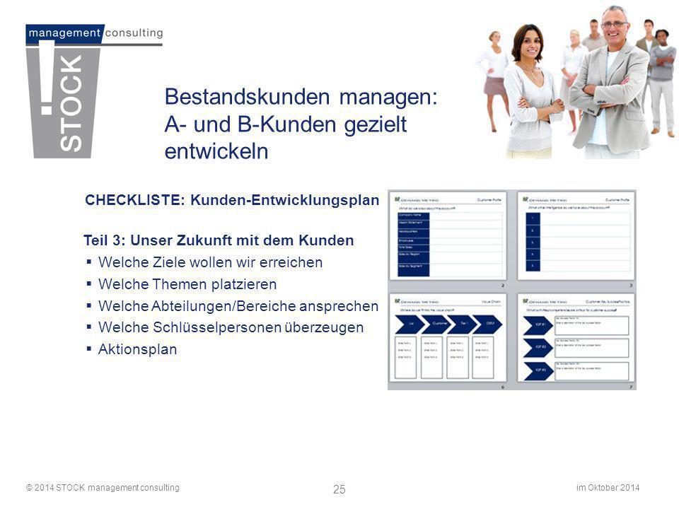 im Oktober 2014© 2014 STOCK management consulting 25 Bestandskunden managen: A- und B-Kunden gezielt entwickeln CHECKLISTE: Kunden-Entwicklungsplan Te