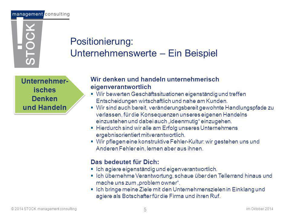 im Oktober 2014© 2014 STOCK management consulting 5 Positionierung: Unternehmenswerte – Ein Beispiel Wir denken und handeln unternehmerisch eigenveran