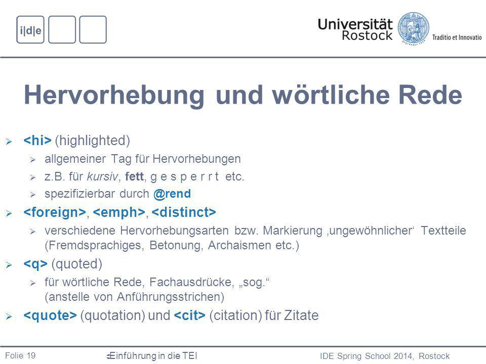 IDE Spring School 2014, Rostock  Einführung in die TEI Folie 19 Hervorhebung und wörtliche Rede  (highlighted)  allgemeiner Tag für Hervorhebungen  z.B.
