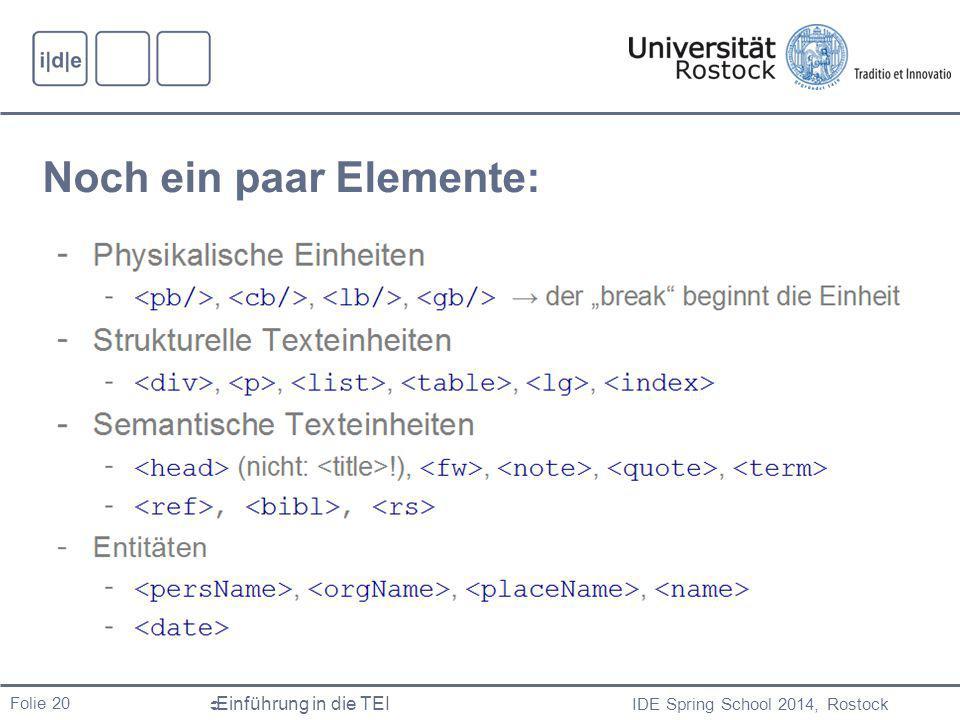 IDE Spring School 2014, Rostock  Einführung in die TEI Folie 20 Noch ein paar Elemente: