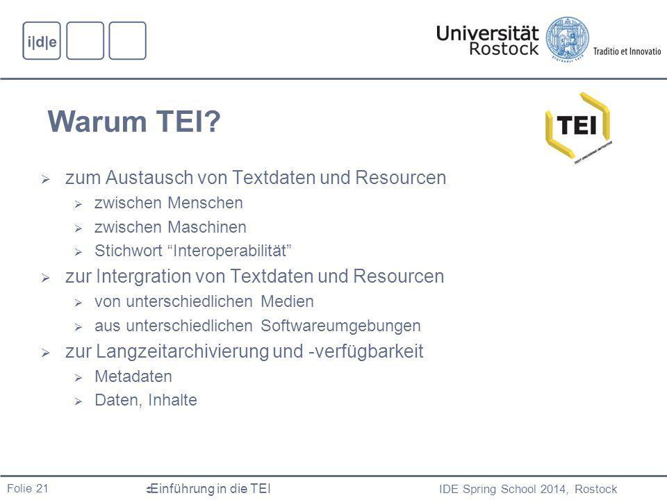 IDE Spring School 2014, Rostock  Einführung in die TEI Folie 21 Warum TEI.