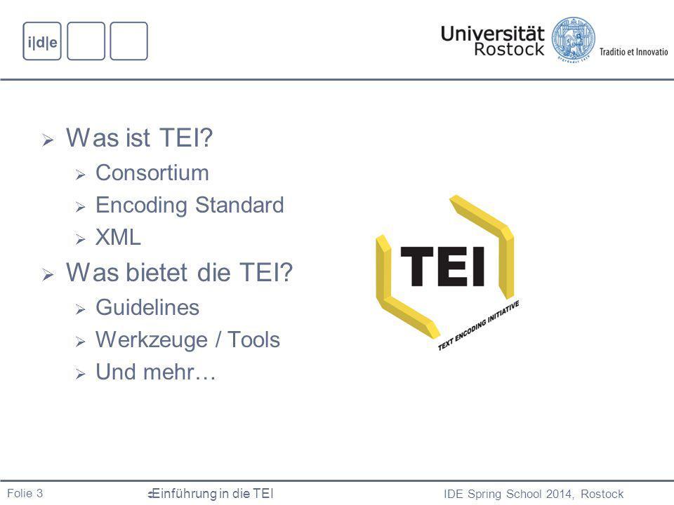 IDE Spring School 2014, Rostock  Einführung in die TEI Folie 3  Was ist TEI.