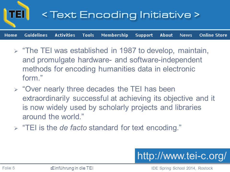 IDE Spring School 2014, Rostock  Einführung in die TEI Folie 6  TEI P5 Guidelines (derzeit 1.646 Druckseiten)  http://www.tei-c.org/release/doc/tei-p5-doc/en/html/index.html http://www.tei-c.org/release/doc/tei-p5-doc/en/html/index.html  Version 2.6.0.