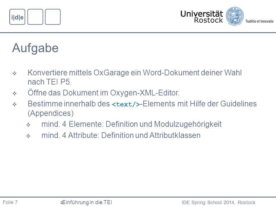 IDE Spring School 2014, Rostock  Einführung in die TEI Folie 8  TEI folgt den Grundregeln von XML.