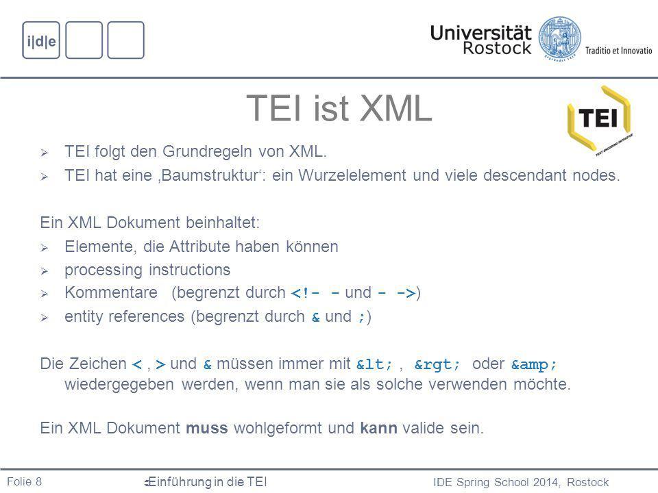 IDE Spring School 2014, Rostock  Einführung in die TEI Folie 9 TEI ist XML