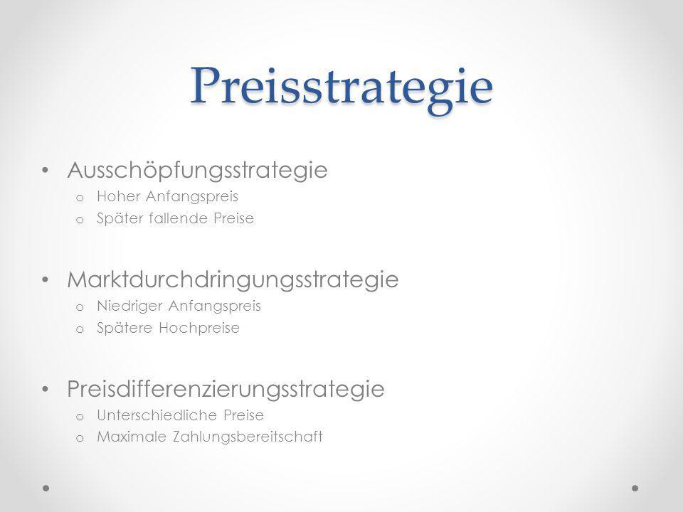 Preisstrategie Ausschöpfungsstrategie o Hoher Anfangspreis o Später fallende Preise Marktdurchdringungsstrategie o Niedriger Anfangspreis o Spätere Ho