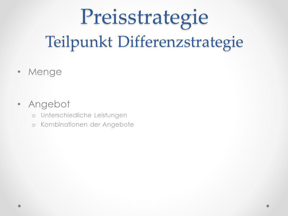 Preisstrategie Teilpunkt Differenzstrategie Menge Angebot o Unterschiedliche Leistungen o Kombinationen der Angebote