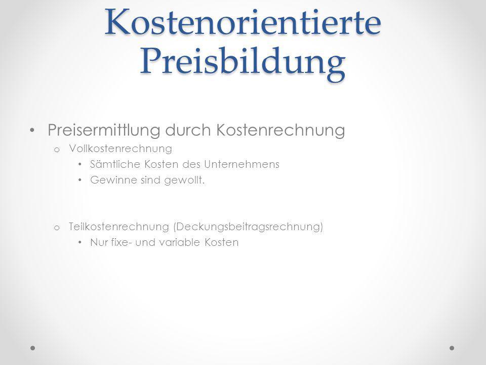 Kostenorientierte Preisbildung Preisermittlung durch Kostenrechnung o Vollkostenrechnung Sämtliche Kosten des Unternehmens Gewinne sind gewollt. o Tei