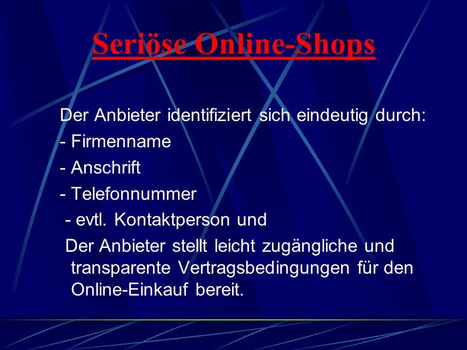 Seriöse Online-Shops Der Anbieter identifiziert sich eindeutig durch: - Firmenname - Anschrift - Telefonnummer - evtl.