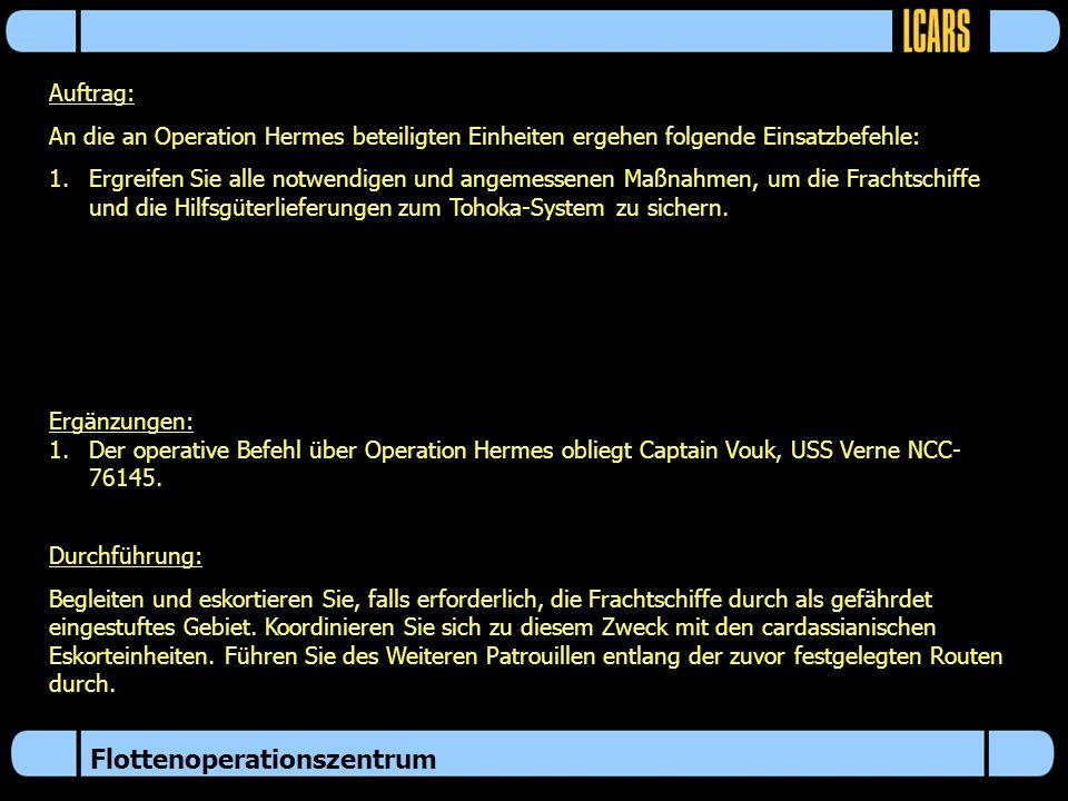 Flottenoperationszentrum Auftrag: An die an Operation Hermes beteiligten Einheiten ergehen folgende Einsatzbefehle: 1.Ergreifen Sie alle notwendigen u