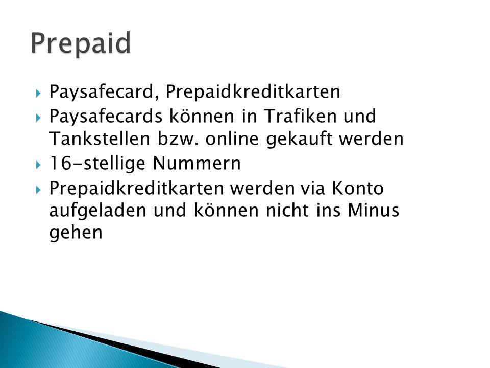 Paysafecard, Prepaidkreditkarten  Paysafecards können in Trafiken und Tankstellen bzw.