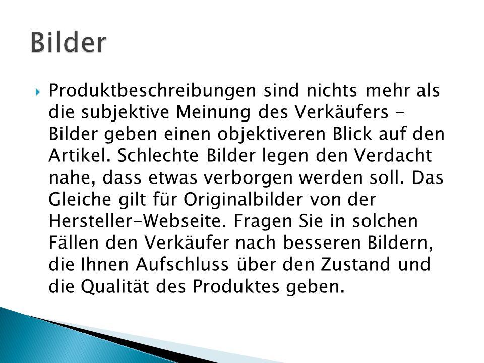  Produktbeschreibungen sind nichts mehr als die subjektive Meinung des Verkäufers - Bilder geben einen objektiveren Blick auf den Artikel.