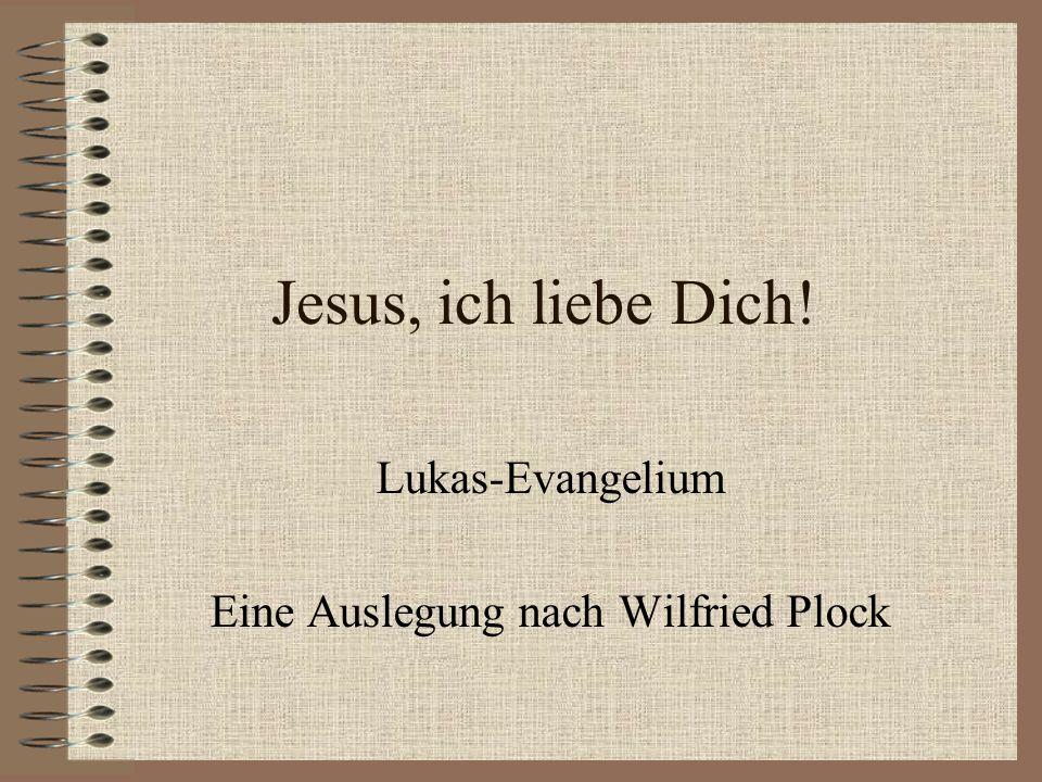 Jesus, ich liebe Dich! Lukas-Evangelium Eine Auslegung nach Wilfried Plock