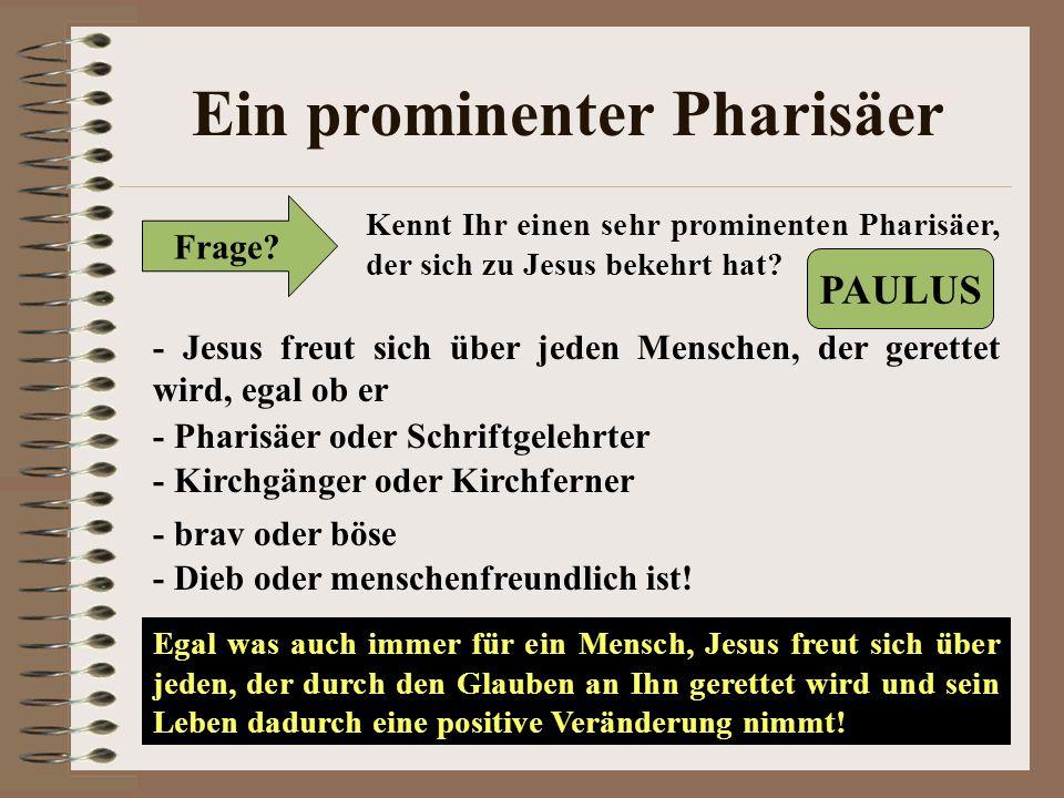 Ein prominenter Pharisäer Frage? Kennt Ihr einen sehr prominenten Pharisäer, der sich zu Jesus bekehrt hat? PAULUS - Jesus freut sich über jeden Mensc