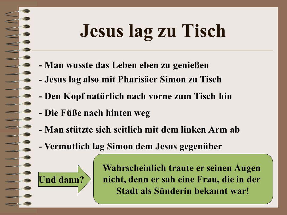Jesus lag zu Tisch - Man wusste das Leben eben zu genießen - Jesus lag also mit Pharisäer Simon zu Tisch - Den Kopf natürlich nach vorne zum Tisch hin