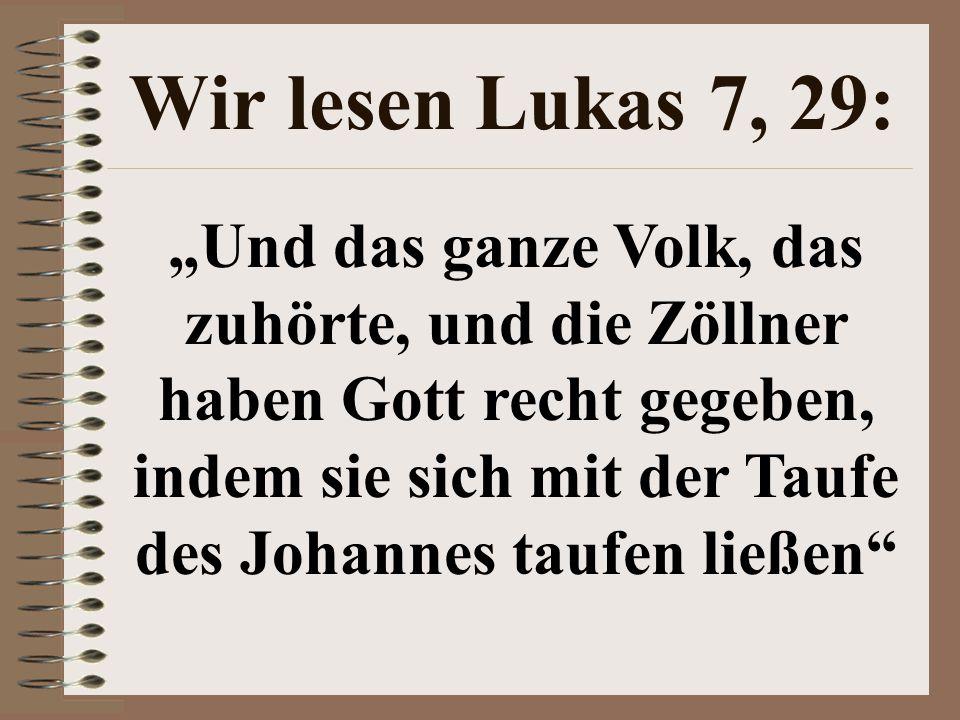 """Wir lesen Lukas 7, 29: """"Und das ganze Volk, das zuhörte, und die Zöllner haben Gott recht gegeben, indem sie sich mit der Taufe des Johannes taufen li"""