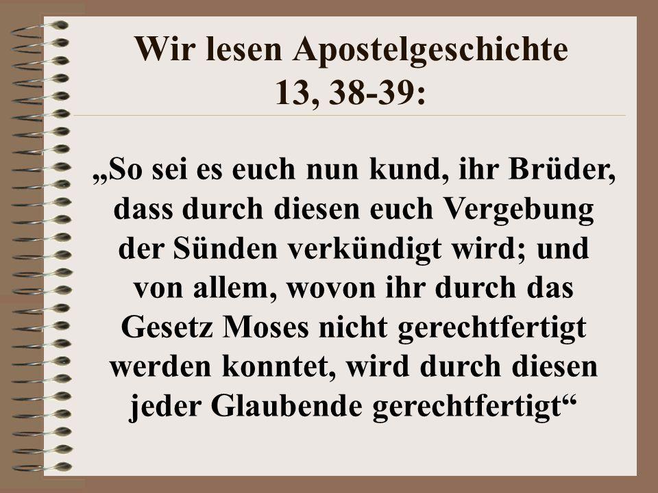 """Wir lesen Apostelgeschichte 13, 38-39: """"So sei es euch nun kund, ihr Brüder, dass durch diesen euch Vergebung der Sünden verkündigt wird; und von alle"""