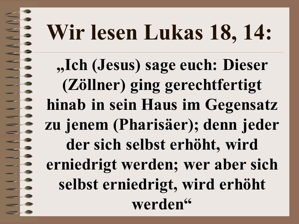 """Wir lesen Lukas 18, 14: """"Ich (Jesus) sage euch: Dieser (Zöllner) ging gerechtfertigt hinab in sein Haus im Gegensatz zu jenem (Pharisäer); denn jeder"""
