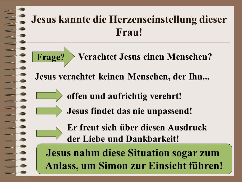 Jesus kannte die Herzenseinstellung dieser Frau! Frage? Verachtet Jesus einen Menschen? Jesus verachtet keinen Menschen, der Ihn... offen und aufricht