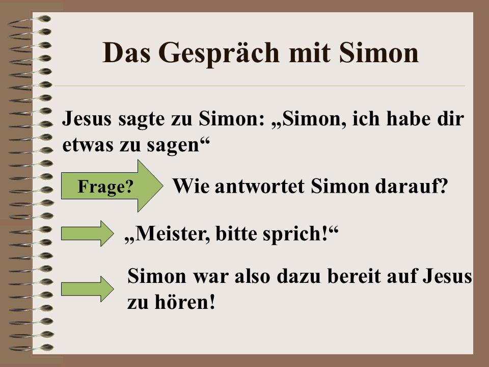 """Das Gespräch mit Simon Jesus sagte zu Simon: """"Simon, ich habe dir etwas zu sagen"""" Frage? Wie antwortet Simon darauf? """"Meister, bitte sprich!"""" Simon wa"""