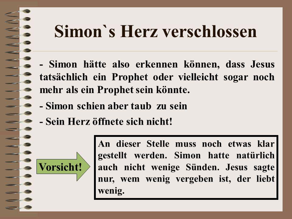 Simon`s Herz verschlossen - Simon hätte also erkennen können, dass Jesus tatsächlich ein Prophet oder vielleicht sogar noch mehr als ein Prophet sein