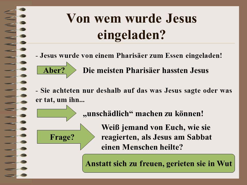 Von wem wurde Jesus eingeladen? - Jesus wurde von einem Pharisäer zum Essen eingeladen! Aber? Die meisten Pharisäer hassten Jesus - Sie achteten nur d