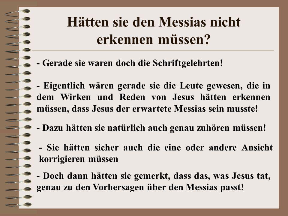 Hätten sie den Messias nicht erkennen müssen? - Gerade sie waren doch die Schriftgelehrten! - Eigentlich wären gerade sie die Leute gewesen, die in de