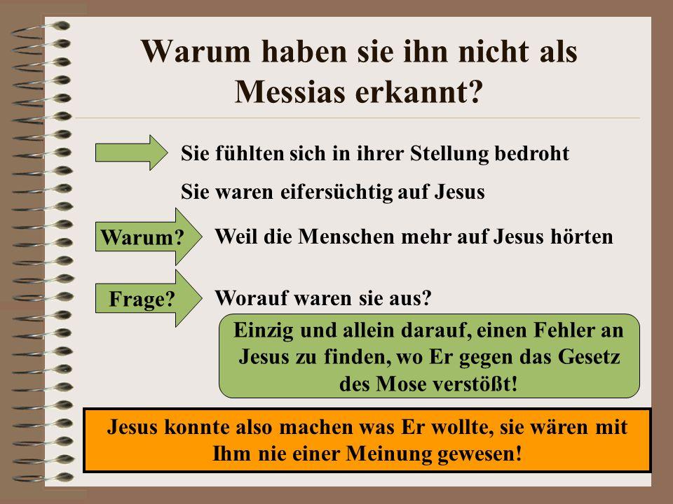 Warum haben sie ihn nicht als Messias erkannt? Sie fühlten sich in ihrer Stellung bedroht Sie waren eifersüchtig auf Jesus Warum? Weil die Menschen me