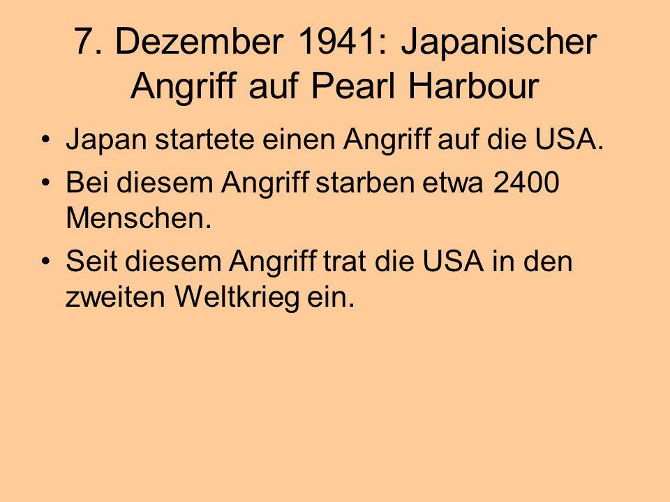 7.Dezember 1941: Japanischer Angriff auf Pearl Harbour Japan startete einen Angriff auf die USA.