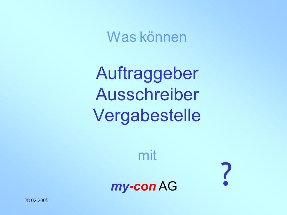 my-con AG 28.02.2005 Was können Auftraggeber Ausschreiber Vergabestelle mit ?