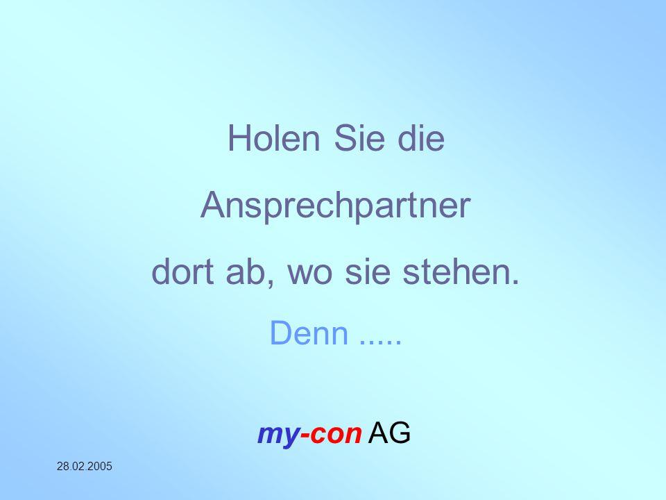 my-con AG 28.02.2005 Holen Sie die Ansprechpartner dort ab, wo sie stehen. Denn.....