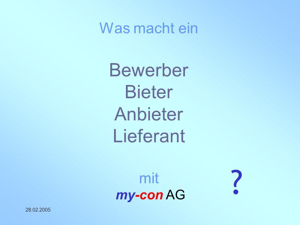 my-con AG 28.02.2005 Was macht ein Bewerber Bieter Anbieter Lieferant mit ?