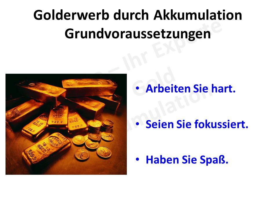 Golderwerb durch Akkumulation Grundvoraussetzungen Arbeiten Sie hart.