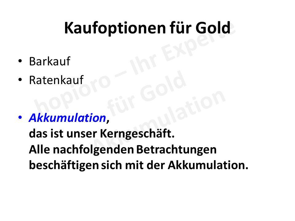 Kaufoptionen für Gold Barkauf Ratenkauf Akkumulation, das ist unser Kerngeschäft.