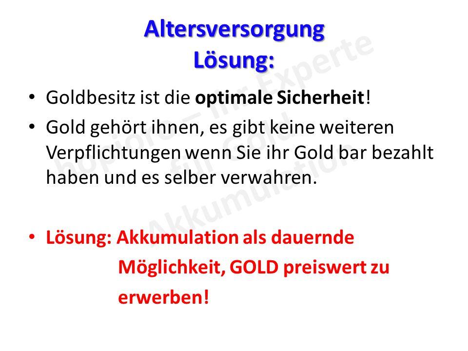 Altersversorgung Lösung: Goldbesitz ist die optimale Sicherheit.