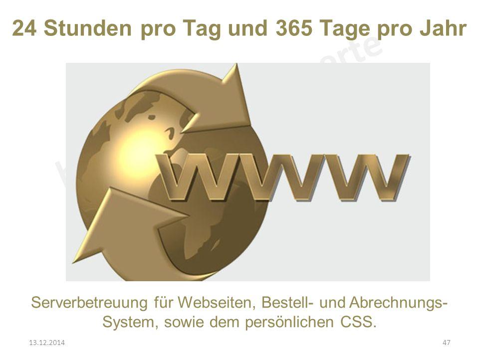 24 Stunden pro Tag und 365 Tage pro Jahr Serverbetreuung für Webseiten, Bestell- und Abrechnungs- System, sowie dem persönlichen CSS.