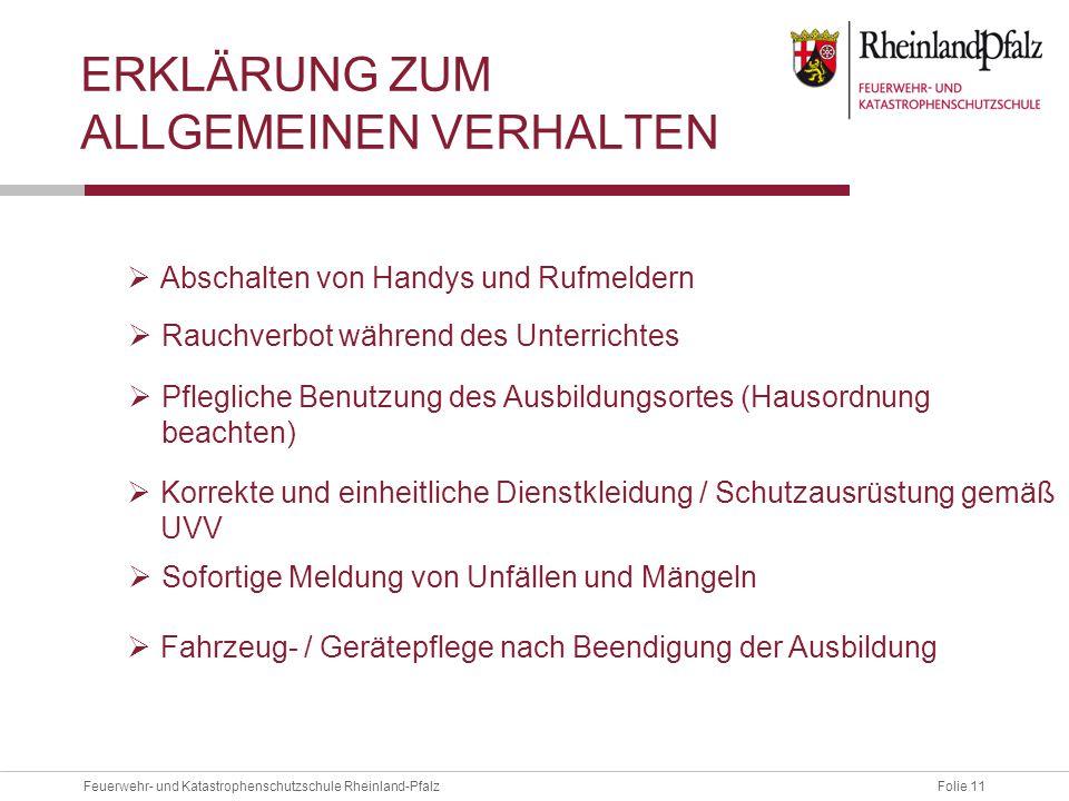 Folie 11Feuerwehr- und Katastrophenschutzschule Rheinland-Pfalz ERKLÄRUNG ZUM ALLGEMEINEN VERHALTEN  Abschalten von Handys und Rufmeldern  Rauchverb
