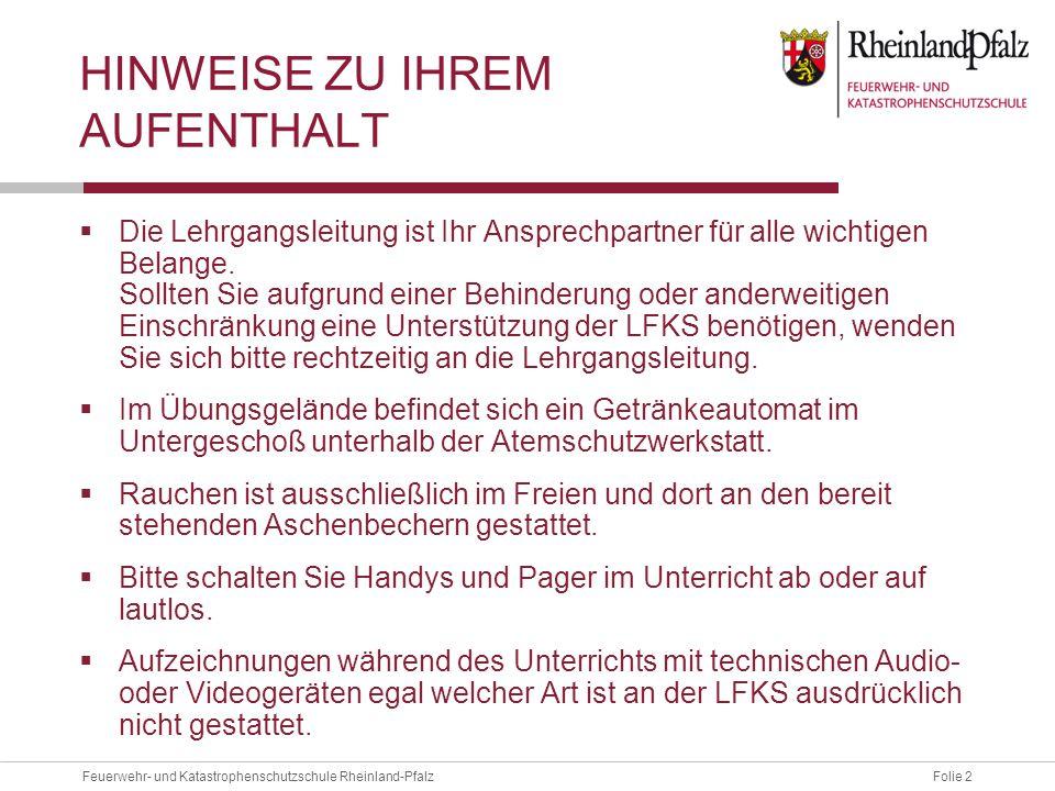 Folie 2Feuerwehr- und Katastrophenschutzschule Rheinland-Pfalz HINWEISE ZU IHREM AUFENTHALT  Die Lehrgangsleitung ist Ihr Ansprechpartner für alle wi