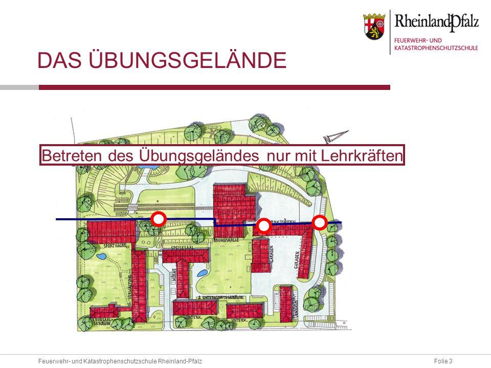 Folie 3Feuerwehr- und Katastrophenschutzschule Rheinland-Pfalz DAS ÜBUNGSGELÄNDE Betreten des Übungsgeländes nur mit Lehrkräften