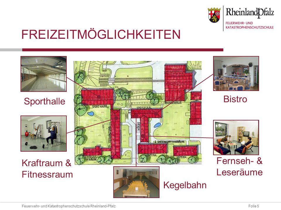 Folie 5Feuerwehr- und Katastrophenschutzschule Rheinland-Pfalz FREIZEITMÖGLICHKEITEN Kegelbahn Fernseh- & Leseräume Kraftraum & Fitnessraum Sporthalle