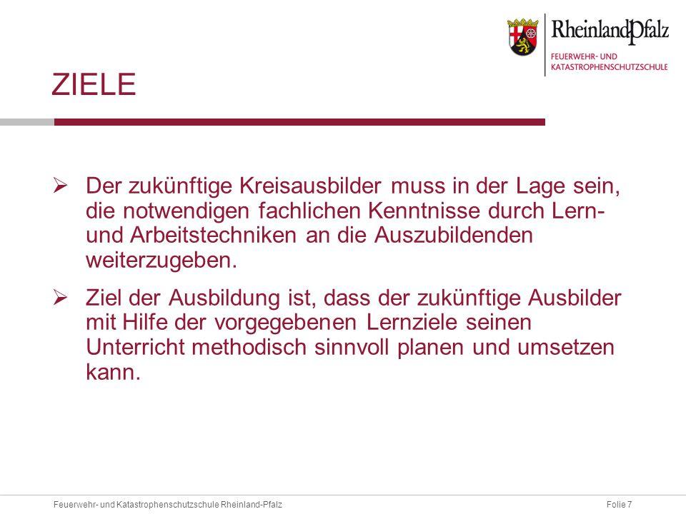 Folie 7Feuerwehr- und Katastrophenschutzschule Rheinland-Pfalz ZIELE  Der zukünftige Kreisausbilder muss in der Lage sein, die notwendigen fachlichen