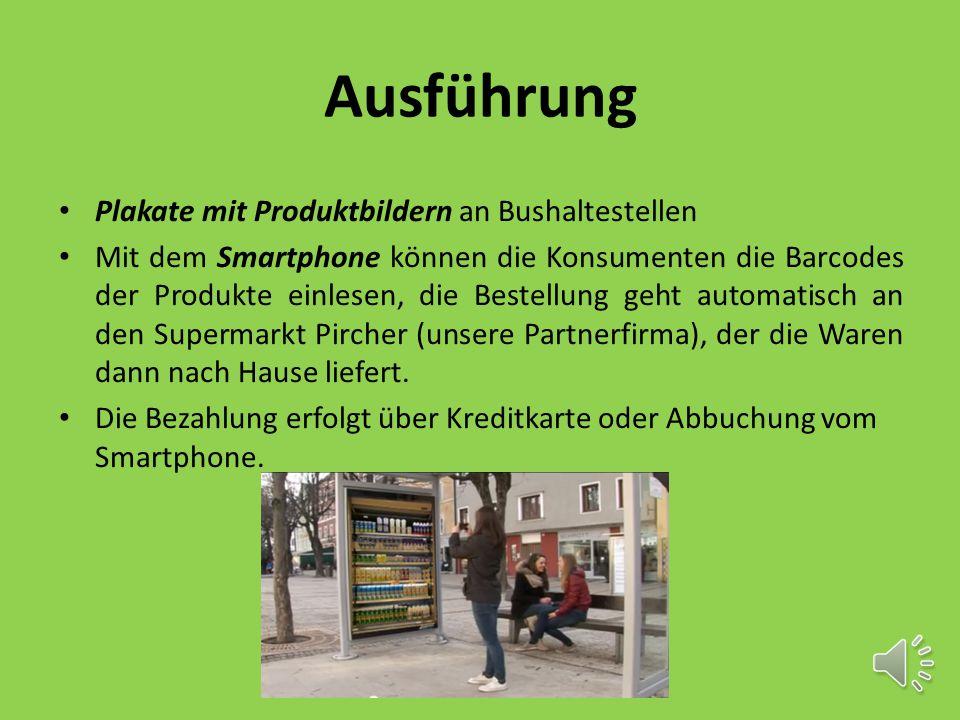 Ausführung Plakate mit Produktbildern an Bushaltestellen Mit dem Smartphone können die Konsumenten die Barcodes der Produkte einlesen, die Bestellung geht automatisch an den Supermarkt Pircher (unsere Partnerfirma), der die Waren dann nach Hause liefert.